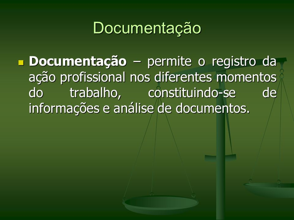 Documentação Documentação – permite o registro da ação profissional nos diferentes momentos do trabalho, constituindo-se de informações e análise de d