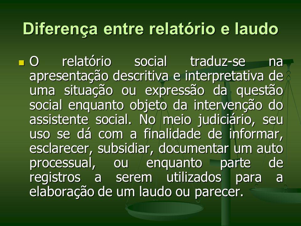 Diferença entre relatório e laudo O relatório social traduz-se na apresentação descritiva e interpretativa de uma situação ou expressão da questão soc