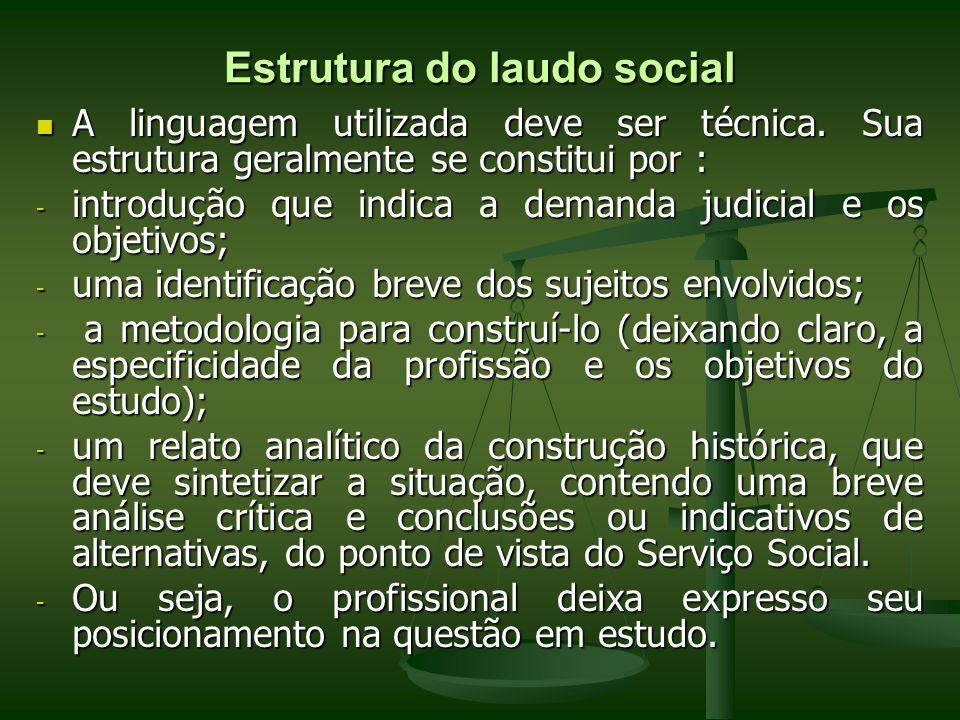 Estrutura do laudo social A linguagem utilizada deve ser técnica. Sua estrutura geralmente se constitui por : A linguagem utilizada deve ser técnica.