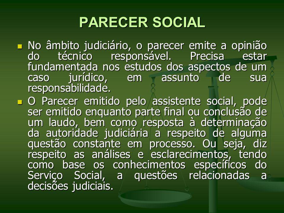 PARECER SOCIAL No âmbito judiciário, o parecer emite a opinião do técnico responsável. Precisa estar fundamentada nos estudos dos aspectos de um caso