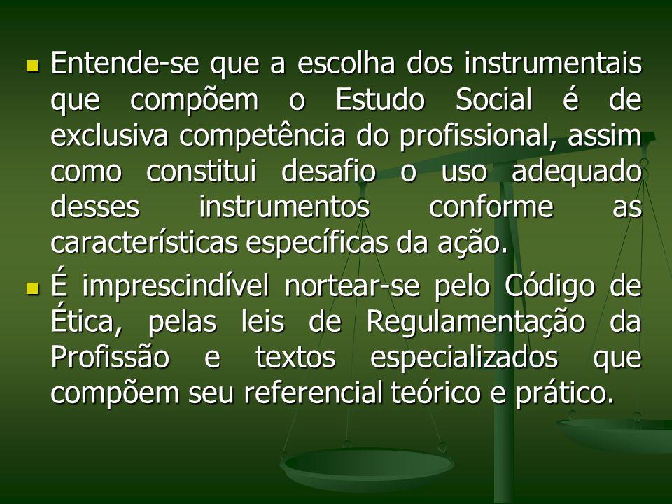 Entende-se que a escolha dos instrumentais que compõem o Estudo Social é de exclusiva competência do profissional, assim como constitui desafio o uso