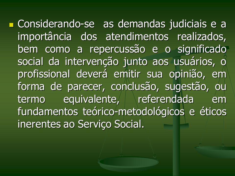 Considerando-se as demandas judiciais e a importância dos atendimentos realizados, bem como a repercussão e o significado social da intervenção junto