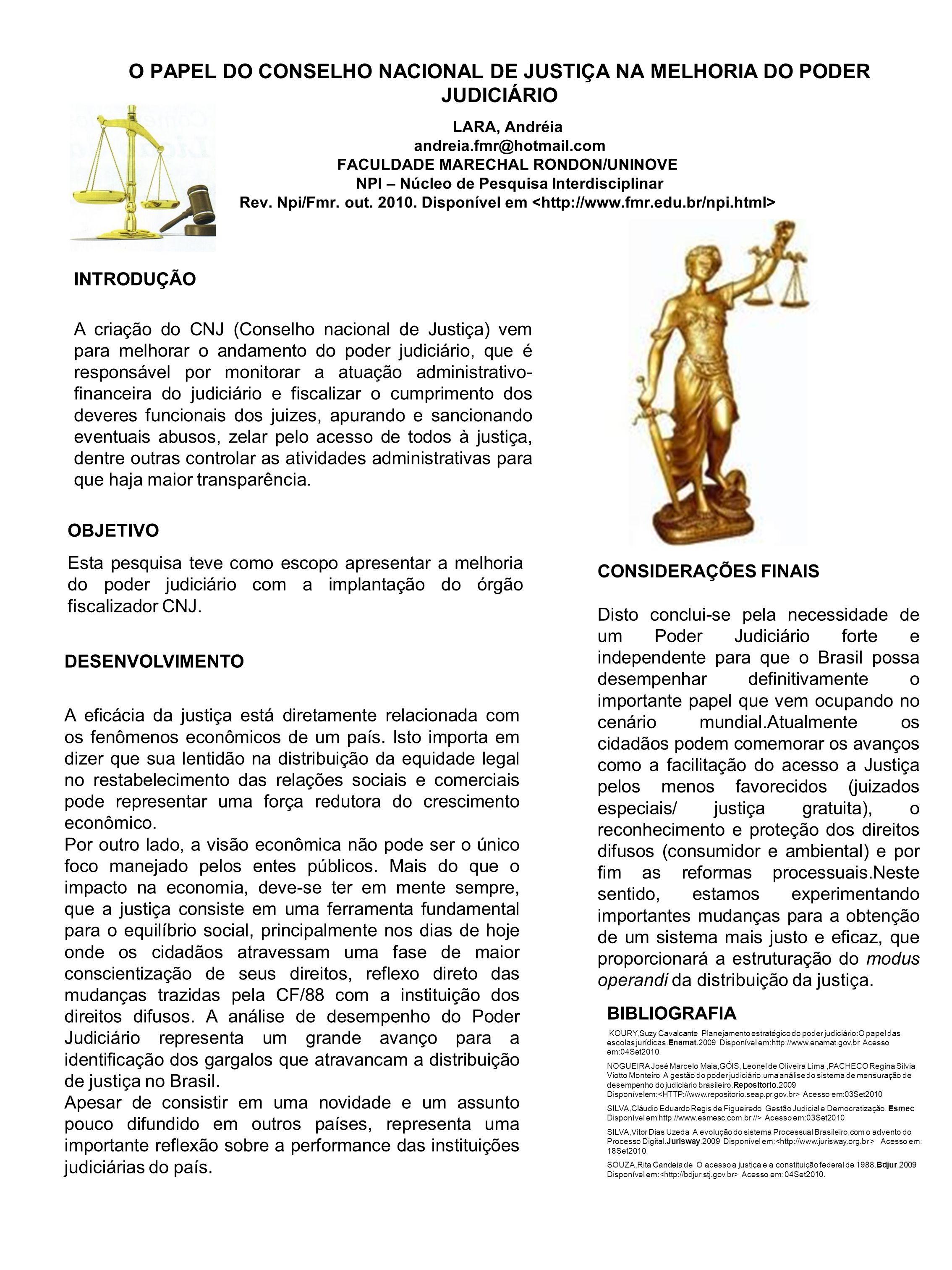 O PAPEL DO CONSELHO NACIONAL DE JUSTIÇA NA MELHORIA DO PODER JUDICIÁRIO LARA, Andréia andreia.fmr@hotmail.com FACULDADE MARECHAL RONDON/UNINOVE NPI – Núcleo de Pesquisa Interdisciplinar Rev.