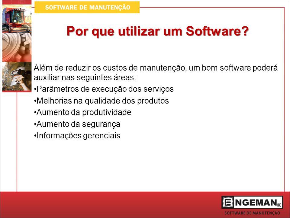 Por que utilizar um Software? Além de reduzir os custos de manutenção, um bom software poderá auxiliar nas seguintes áreas: Parâmetros de execução dos