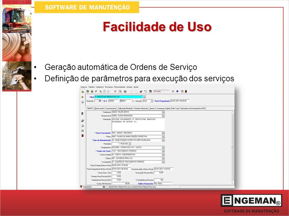 Facilidade de Uso Geração automática de Ordens de Serviço Definição de parâmetros para execução dos serviços