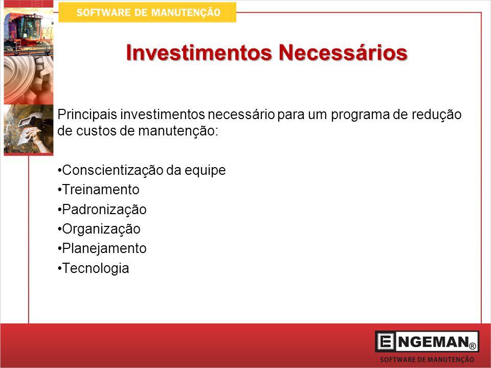 Investimentos Necessários Principais investimentos necessário para um programa de redução de custos de manutenção: Conscientização da equipe Treinamen
