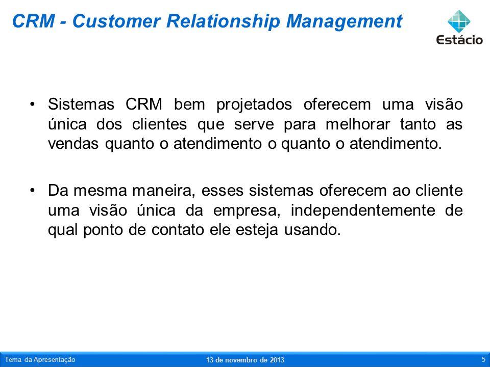 Sistemas CRM bem projetados oferecem uma visão única dos clientes que serve para melhorar tanto as vendas quanto o atendimento o quanto o atendimento.