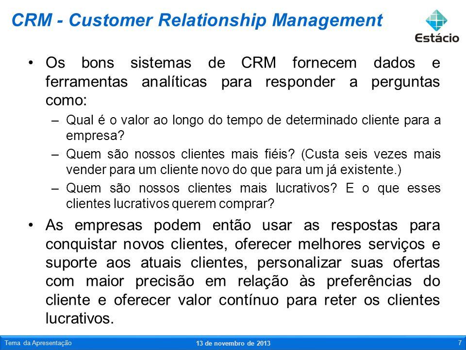 Os bons sistemas de CRM fornecem dados e ferramentas analíticas para responder a perguntas como: –Qual é o valor ao longo do tempo de determinado clie