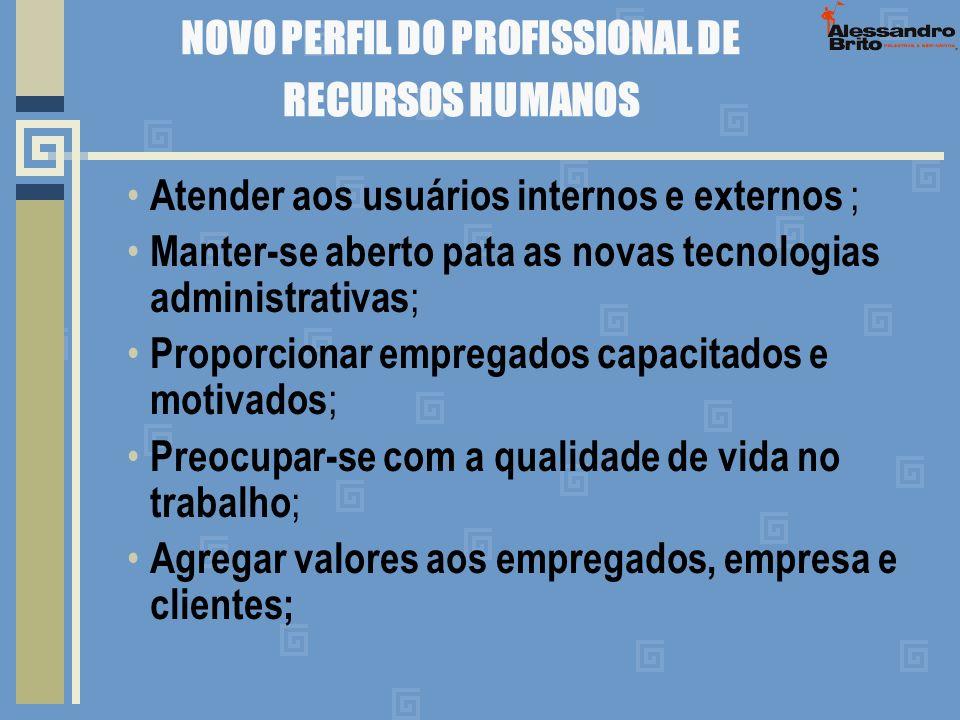 NOVO PERFIL DO PROFISSIONAL DE RECURSOS HUMANOS Atender aos usuários internos e externos ; Manter-se aberto pata as novas tecnologias administrativas