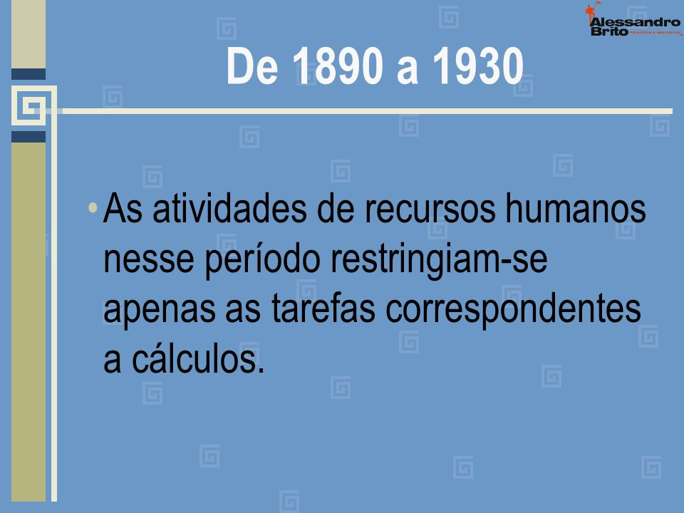 As atividades de recursos humanos nesse período restringiam-se apenas as tarefas correspondentes a cálculos. De 1890 a 1930