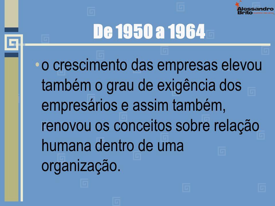 De 1950 a 1964 o crescimento das empresas elevou também o grau de exigência dos empresários e assim também, renovou os conceitos sobre relação humana