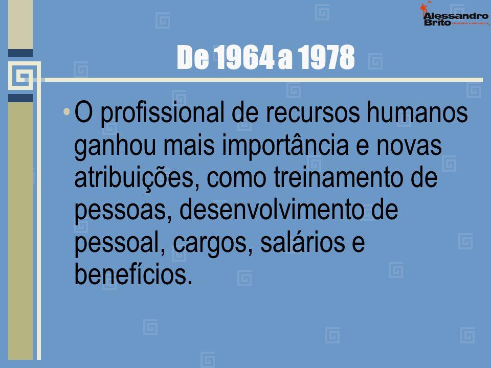 De 1964 a 1978 O profissional de recursos humanos ganhou mais importância e novas atribuições, como treinamento de pessoas, desenvolvimento de pessoal