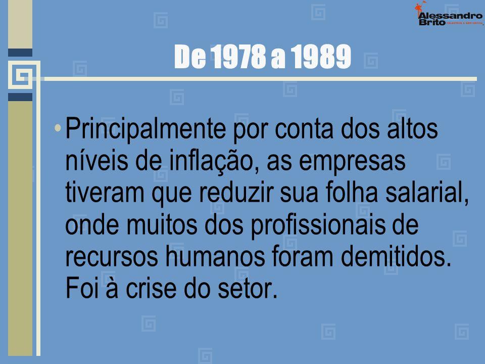 De 1978 a 1989 Principalmente por conta dos altos níveis de inflação, as empresas tiveram que reduzir sua folha salarial, onde muitos dos profissionai