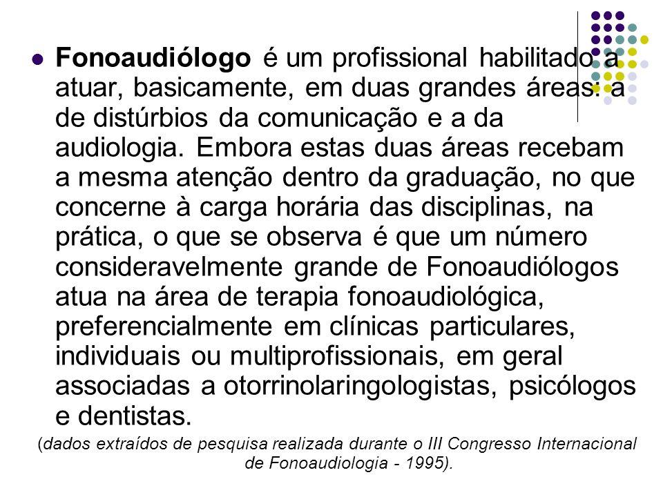 Fonoaudiólogo é um profissional habilitado a atuar, basicamente, em duas grandes áreas: a de distúrbios da comunicação e a da audiologia. Embora estas
