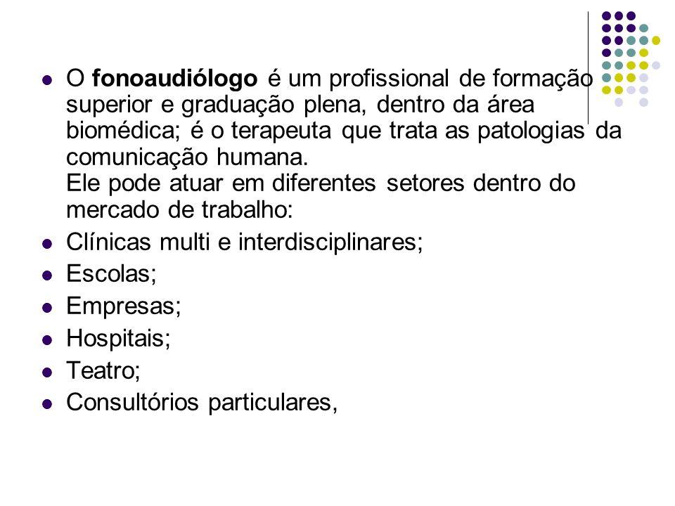 O fonoaudiólogo é o profissional, com graduação plena em Fonoaudiologia, que atua em pesquisa, prevenção, avaliação e terapia fonoaudiológicas na área da comunicação oral e escrita, voz e audição, bem como em aperfeiçoamento dos padrões da fala e da voz.