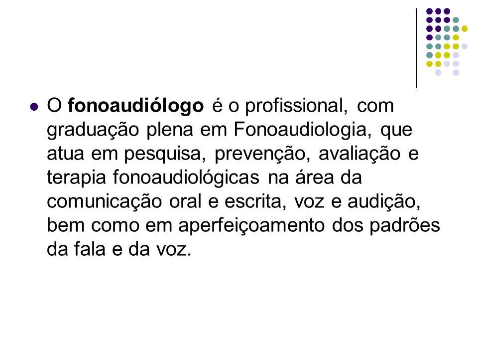 O fonoaudiólogo é o profissional, com graduação plena em Fonoaudiologia, que atua em pesquisa, prevenção, avaliação e terapia fonoaudiológicas na área