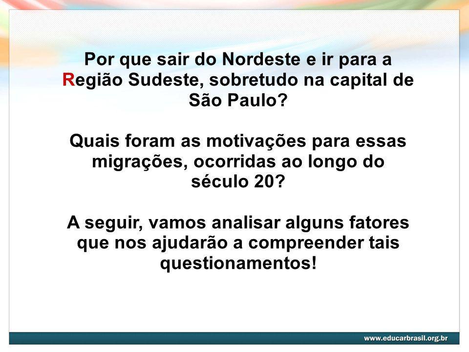 Por que sair do Nordeste e ir para a Região Sudeste, sobretudo na capital de São Paulo.