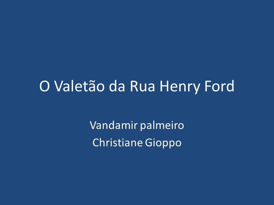 O Valetão da Rua Henry Ford Vandamir palmeiro Christiane Gioppo