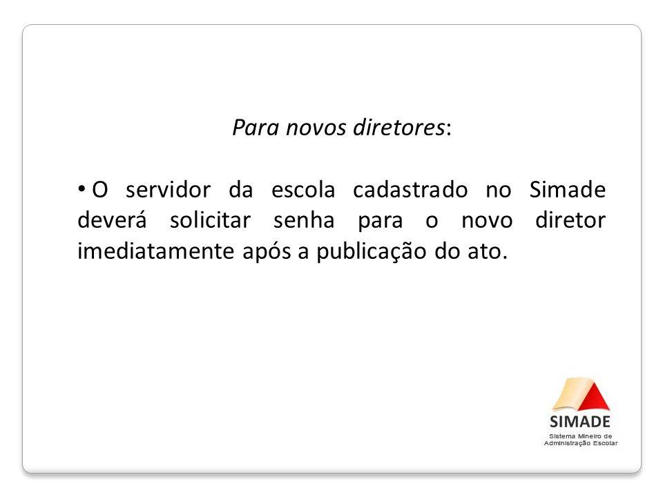 Para novos diretores: O servidor da escola cadastrado no Simade deverá solicitar senha para o novo diretor imediatamente após a publicação do ato.