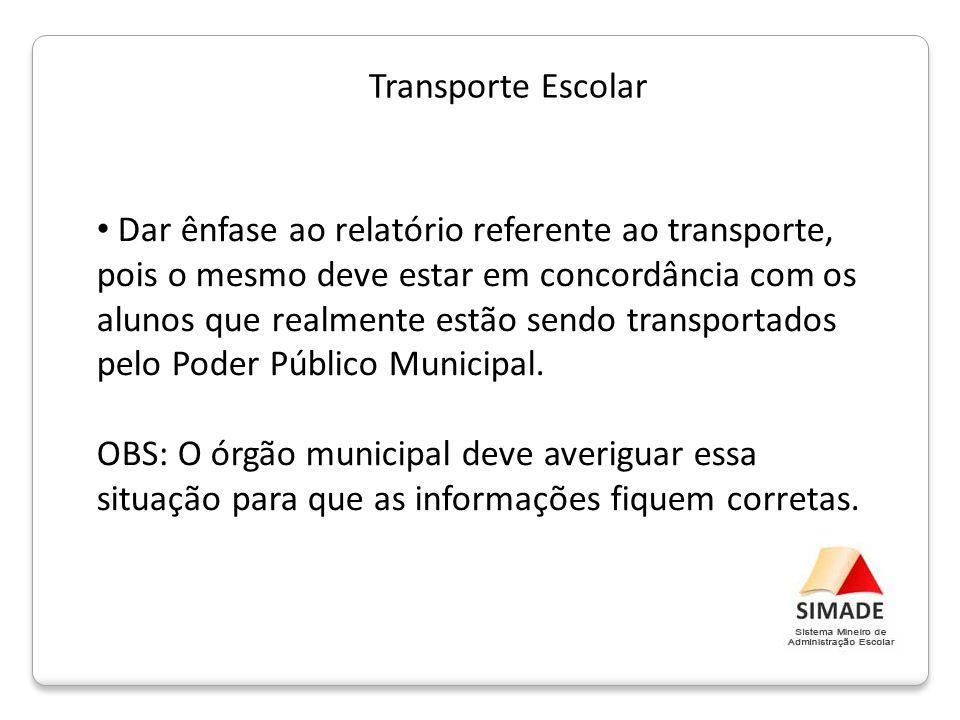 Transporte Escolar Dar ênfase ao relatório referente ao transporte, pois o mesmo deve estar em concordância com os alunos que realmente estão sendo tr