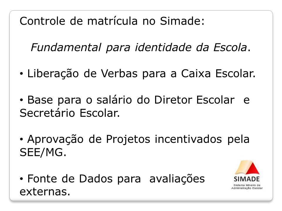 Controle de matrícula no Simade: Fundamental para identidade da Escola. Liberação de Verbas para a Caixa Escolar. Base para o salário do Diretor Escol