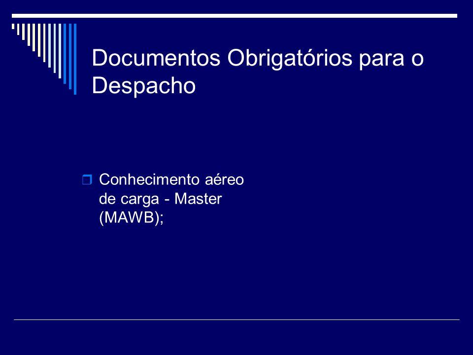 Documentos Obrigatórios para o Despacho Conhecimento aéreo de carga - Master (MAWB);