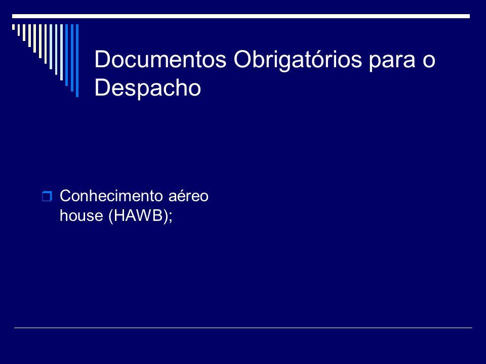 Documentos Obrigatórios para o Despacho Conhecimento aéreo house (HAWB);