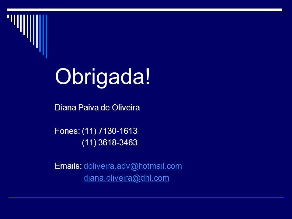 Obrigada! Diana Paiva de Oliveira Fones: (11) 7130-1613 (11) 3618-3463 Emails: doliveira.adv@hotmail.comdoliveira.adv@hotmail.com diana.oliveira@dhl.c