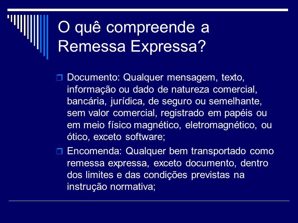 O quê compreende a Remessa Expressa? Documento: Qualquer mensagem, texto, informação ou dado de natureza comercial, bancária, jurídica, de seguro ou s