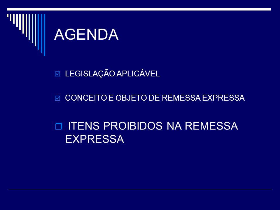 AGENDA LEGISLAÇÃO APLICÁVEL CONCEITO E OBJETO DE REMESSA EXPRESSA ITENS PROIBIDOS NA REMESSA EXPRESSA