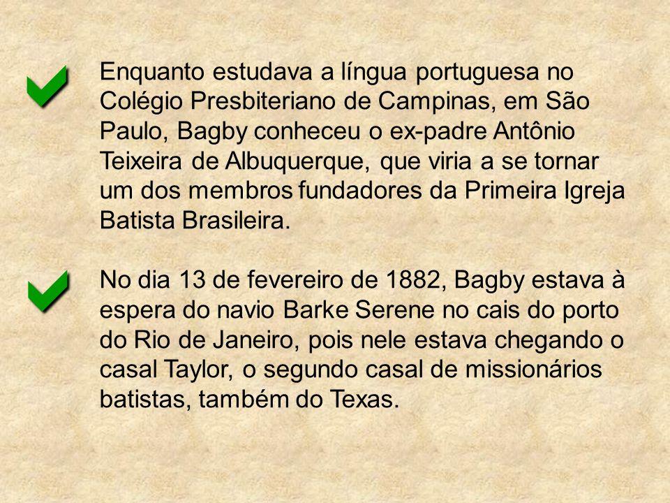 Enquanto estudava a língua portuguesa no Colégio Presbiteriano de Campinas, em São Paulo, Bagby conheceu o ex-padre Antônio Teixeira de Albuquerque, q