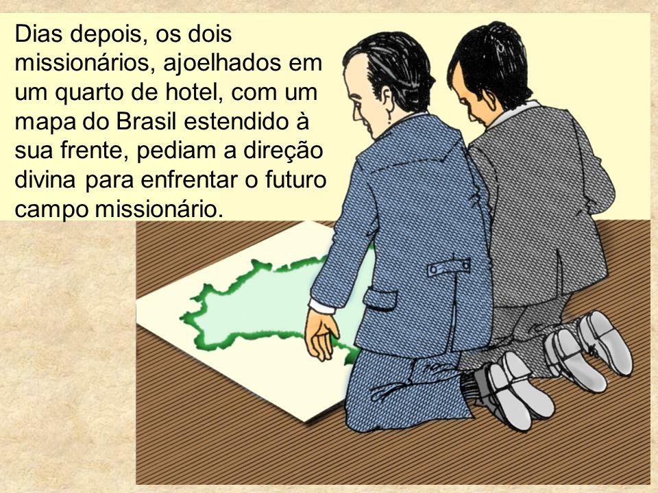 Dias depois, os dois missionários, ajoelhados em um quarto de hotel, com um mapa do Brasil estendido à sua frente, pediam a direção divina para enfren