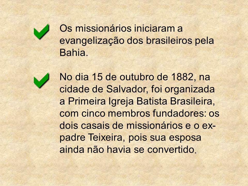 Os missionários iniciaram a evangelização dos brasileiros pela Bahia. No dia 15 de outubro de 1882, na cidade de Salvador, foi organizada a Primeira I