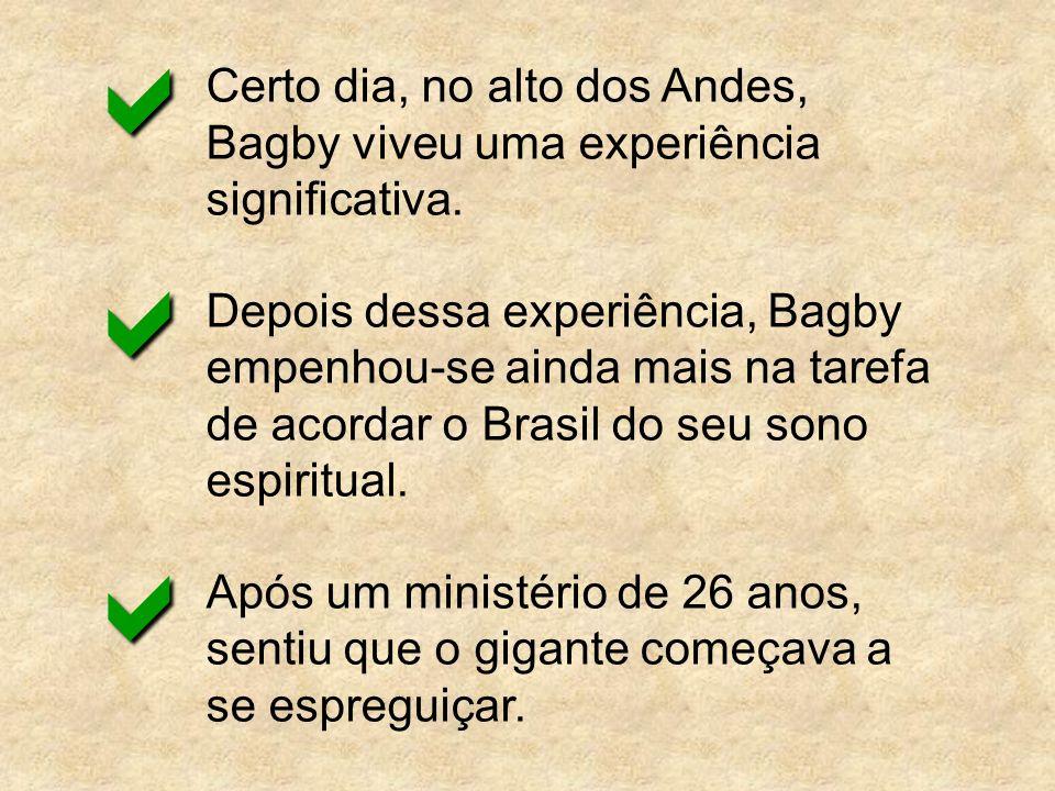 Certo dia, no alto dos Andes, Bagby viveu uma experiência significativa. Depois dessa experiência, Bagby empenhou-se ainda mais na tarefa de acordar o
