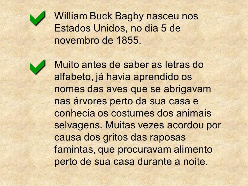 William Buck Bagby nasceu nos Estados Unidos, no dia 5 de novembro de 1855. Muito antes de saber as letras do alfabeto, já havia aprendido os nomes da