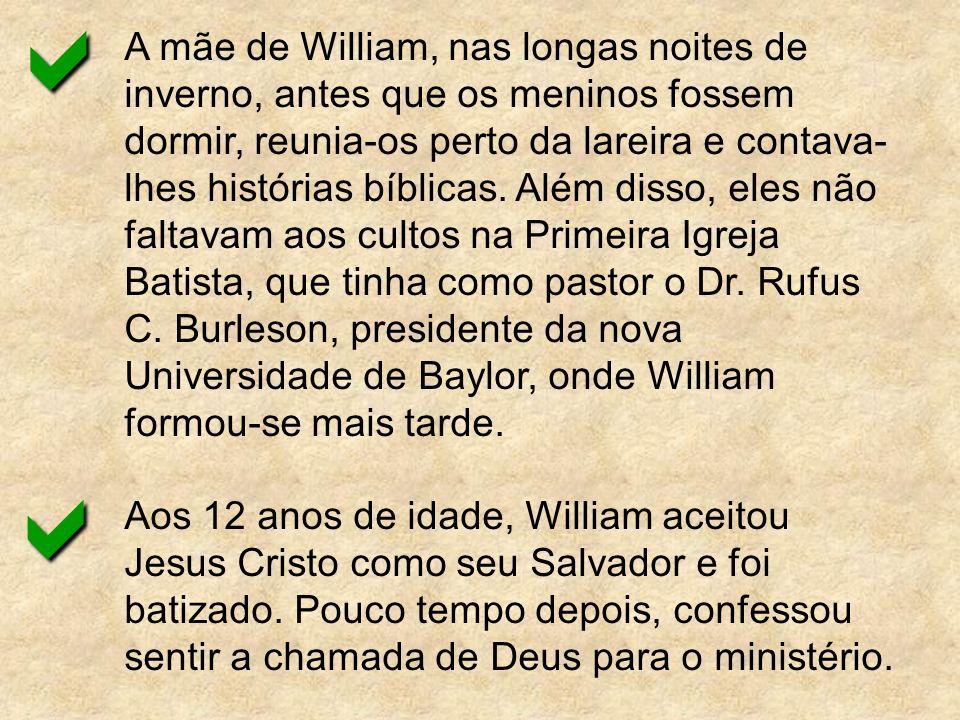 A mãe de William, nas longas noites de inverno, antes que os meninos fossem dormir, reunia-os perto da lareira e contava- lhes histórias bíblicas. Alé
