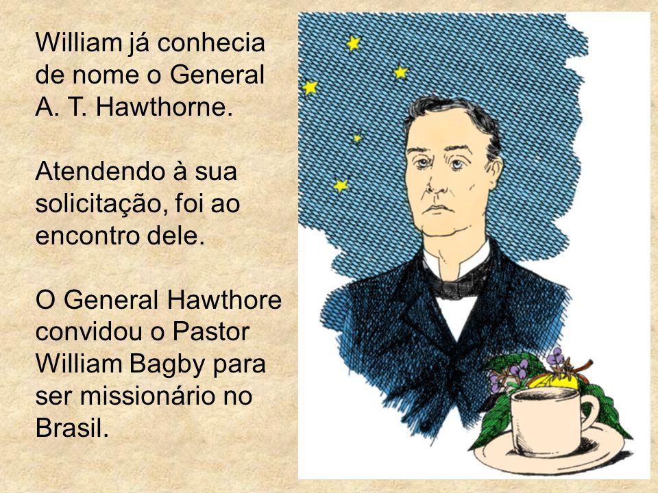 William já conhecia de nome o General A. T. Hawthorne. Atendendo à sua solicitação, foi ao encontro dele. O General Hawthore convidou o Pastor William