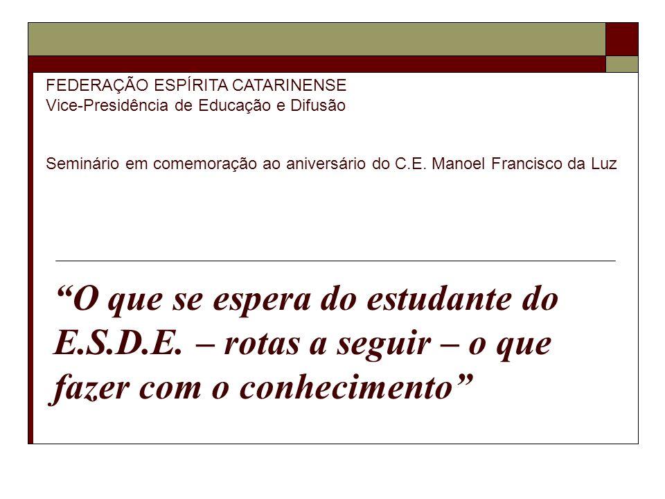 FEDERAÇÃO ESPÍRITA CATARINENSE Vice-Presidência de Educação e Difusão Seminário em comemoração ao aniversário do C.E. Manoel Francisco da Luz O que se