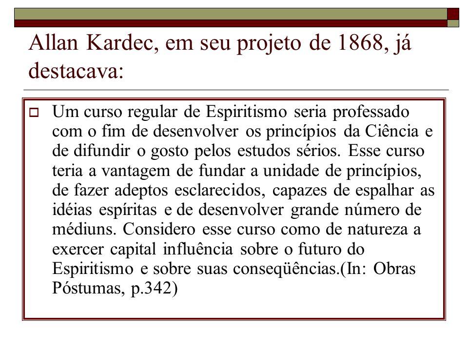 Allan Kardec, em seu projeto de 1868, já destacava: Um curso regular de Espiritismo seria professado com o fim de desenvolver os princípios da Ciência