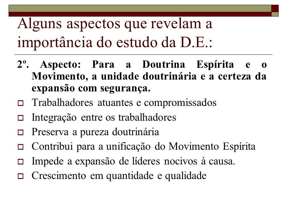 Alguns aspectos que revelam a importância do estudo da D.E.: 2º. Aspecto: Para a Doutrina Espírita e o Movimento, a unidade doutrinária e a certeza da