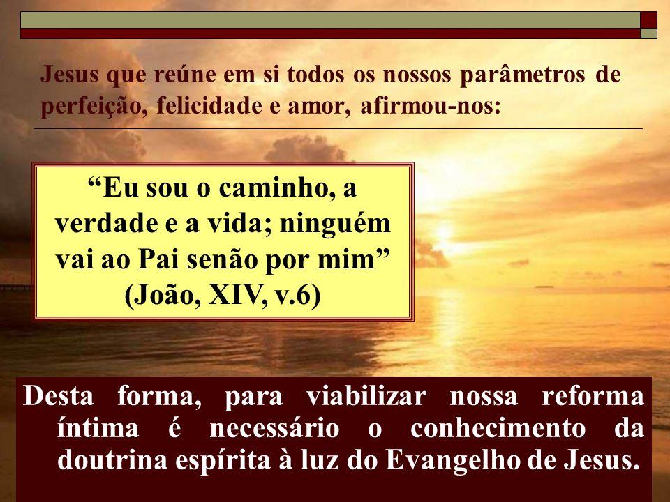 Jesus que reúne em si todos os nossos parâmetros de perfeição, felicidade e amor, afirmou-nos: Desta forma, para viabilizar nossa reforma íntima é nec