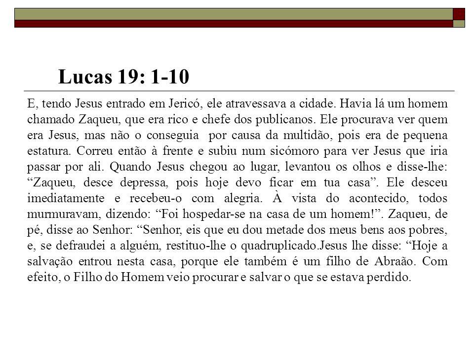 E, tendo Jesus entrado em Jericó, ele atravessava a cidade. Havia lá um homem chamado Zaqueu, que era rico e chefe dos publicanos. Ele procurava ver q