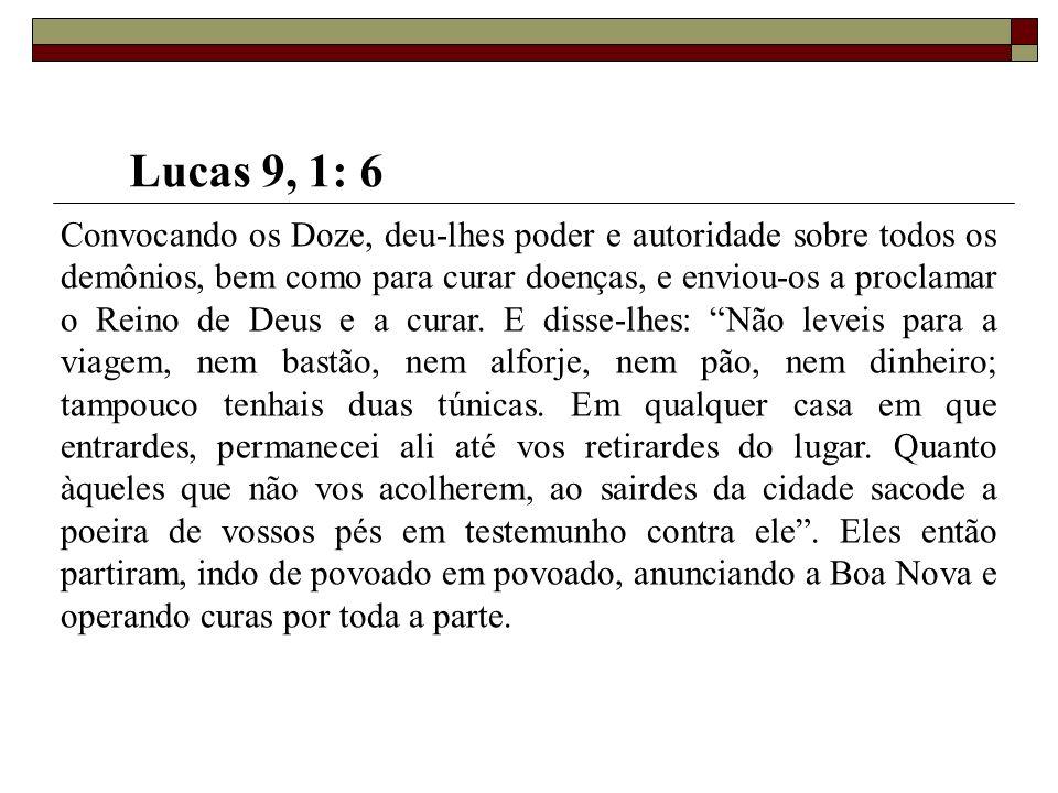 Convocando os Doze, deu-lhes poder e autoridade sobre todos os demônios, bem como para curar doenças, e enviou-os a proclamar o Reino de Deus e a cura
