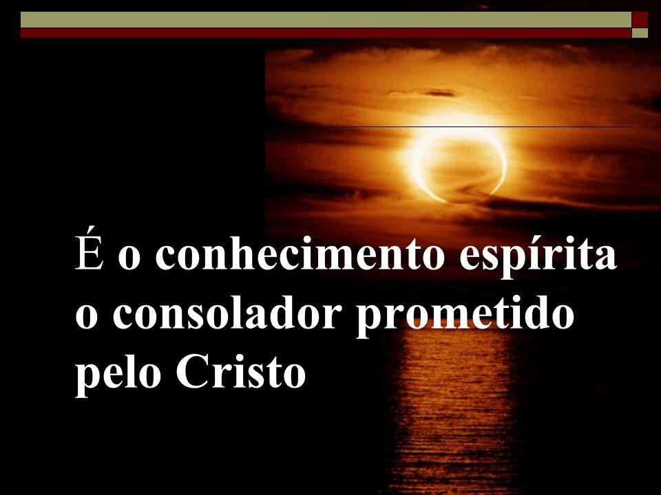 É o conhecimento espírita o consolador prometido pelo Cristo