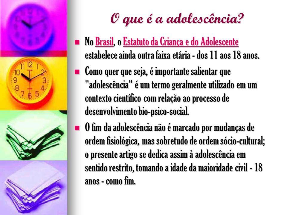 O que é a adolescência? No Brasil, o Estatuto da Criança e do Adolescente estabelece ainda outra faixa etária - dos 11 aos 18 anos. No Brasil, o Estat