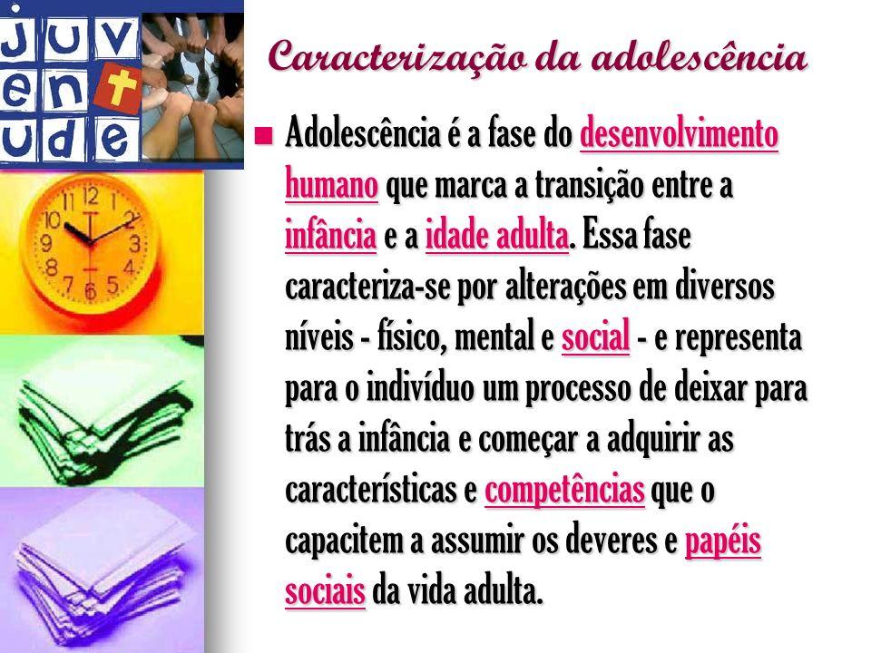 Caracterização da adolescência Adolescência é a fase do desenvolvimento humano que marca a transição entre a infância e a idade adulta. Essa fase cara