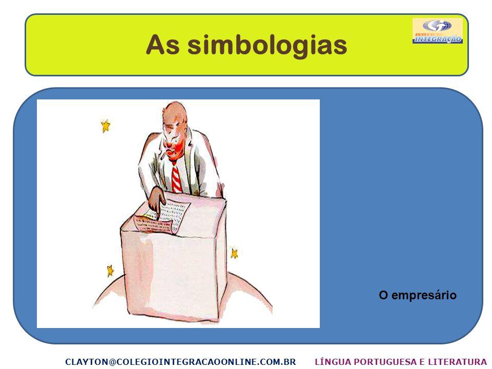 As simbologias CLAYTON@COLEGIOINTEGRACAOONLINE.COM.BR O empresário LÍNGUA PORTUGUESA E LITERATURA