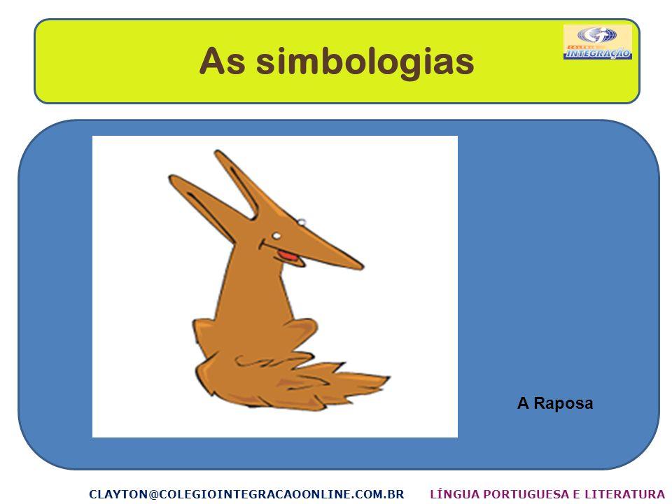 As simbologias CLAYTON@COLEGIOINTEGRACAOONLINE.COM.BR A Raposa LÍNGUA PORTUGUESA E LITERATURA