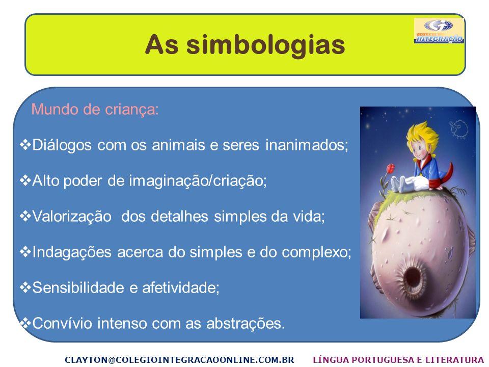 As simbologias Mundo de criança: Diálogos com os animais e seres inanimados; Alto poder de imaginação/criação; Valorização dos detalhes simples da vid