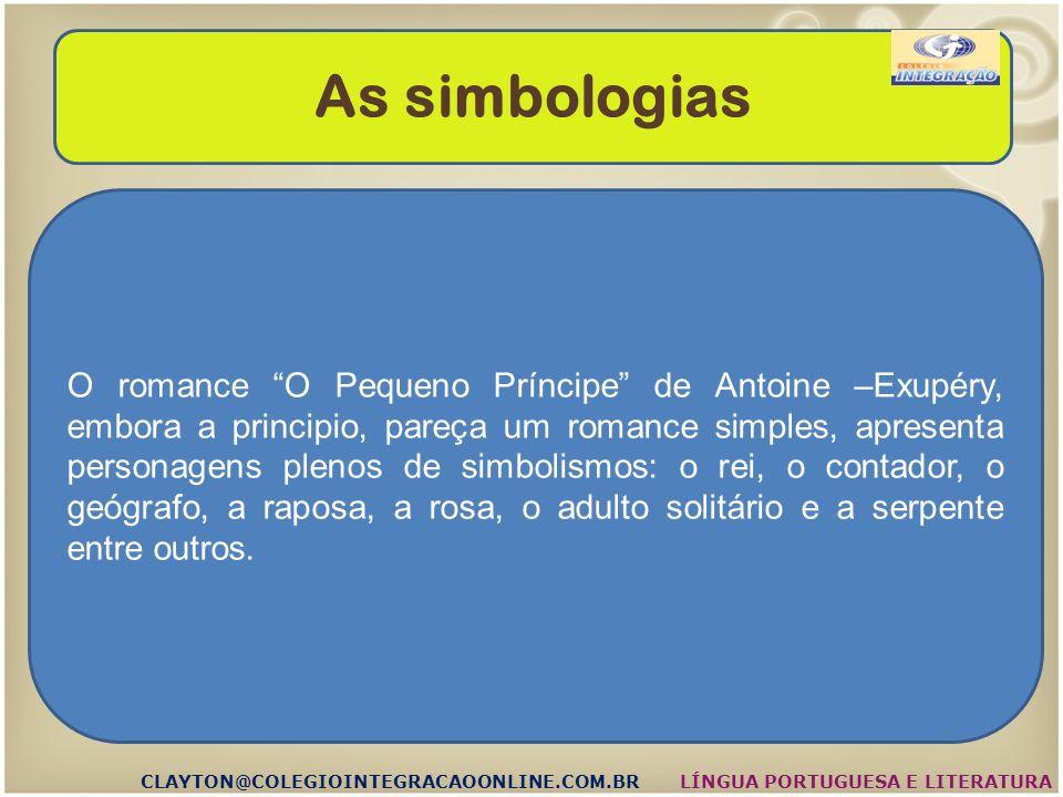 As simbologias CLAYTON@COLEGIOINTEGRACAOONLINE.COM.BR O Rei LÍNGUA PORTUGUESA E LITERATURA